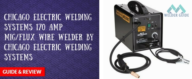 Chicago Electric Welding Systems 170 Amp MIG flux wire welder